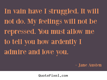 Love Quotes In Vain Have I Struggled It Will Not Do My Feelings