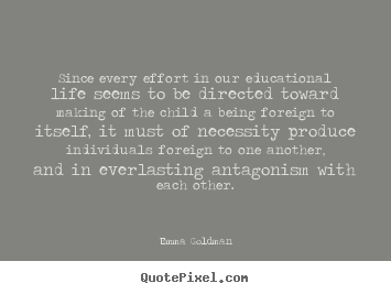 Emma Goldman Picture Quotes Since Every Effort In Our Educational