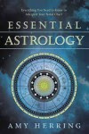 Essential Astrology: Everything You Need to Know to Interpret Your Natal Chart - Amy Herring