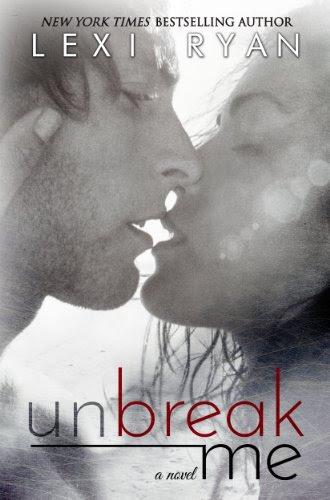 Unbreak Me by Lexi Ryan