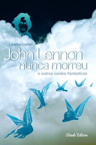 John Lennon Nunca Morreu e Outros Contos Fantásticos