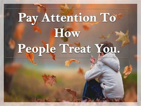pay attention   people treat