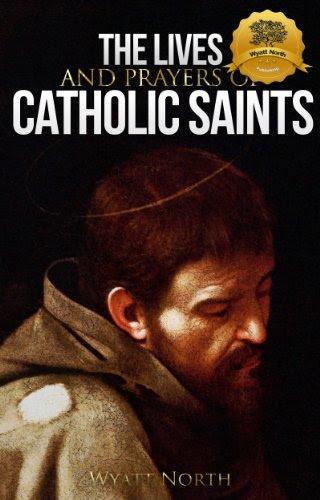 The Lives and Prayers of Catholic Saints: Volume I