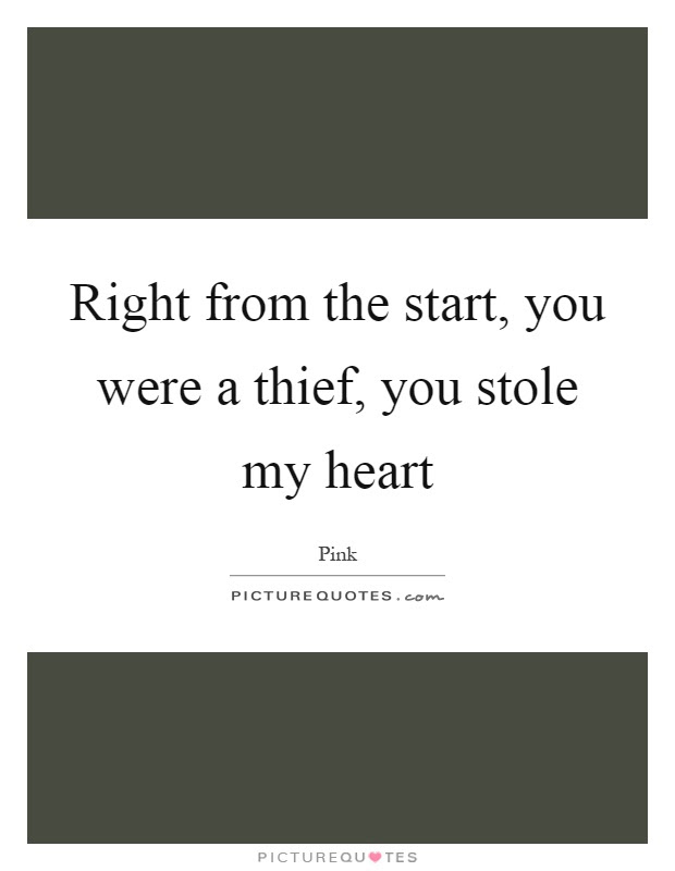 Right From The Start You Were A Thief You Stole My Heart Picture