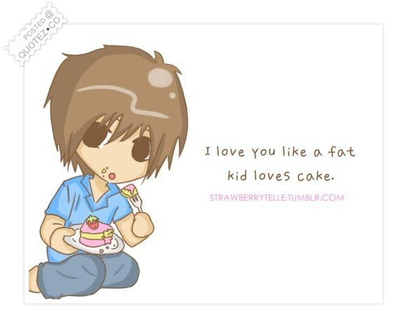 I Love You Like A Fat Kid Loves Cake Funny Quote Quotezco