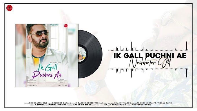 Watch New 2020 Punjabi Audio Song 'Ik Gall Puchni Ae' Sung By Nachhatar Gill | Punjabi Video Songs - Times of India