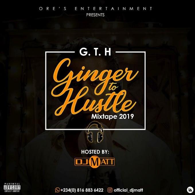 [Mixtape] DJ Matt – Ginger To Hustle (ALABA GIST GTH) Mixtape 2019