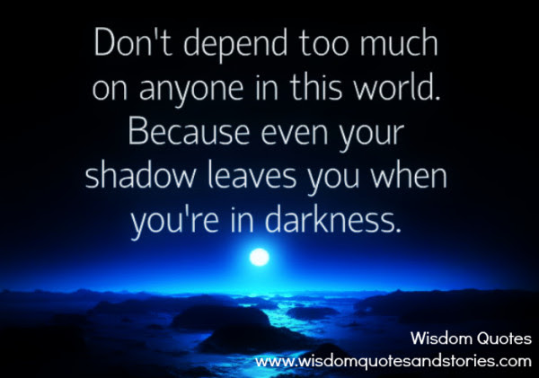 Dont Depend Too Much On Anyone Wisdom Quotes Stories