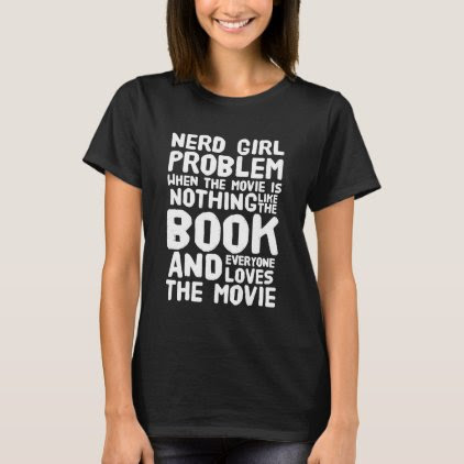 Nerd girl problem when the movie is nothing like l T-Shirt