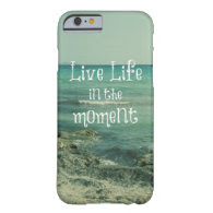 Quote: Live Life in the Moment with Ocean Barely There iPhone 6 Case