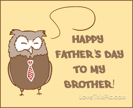 Happy Fathers Day To My Brother Pictures Photos And Images For