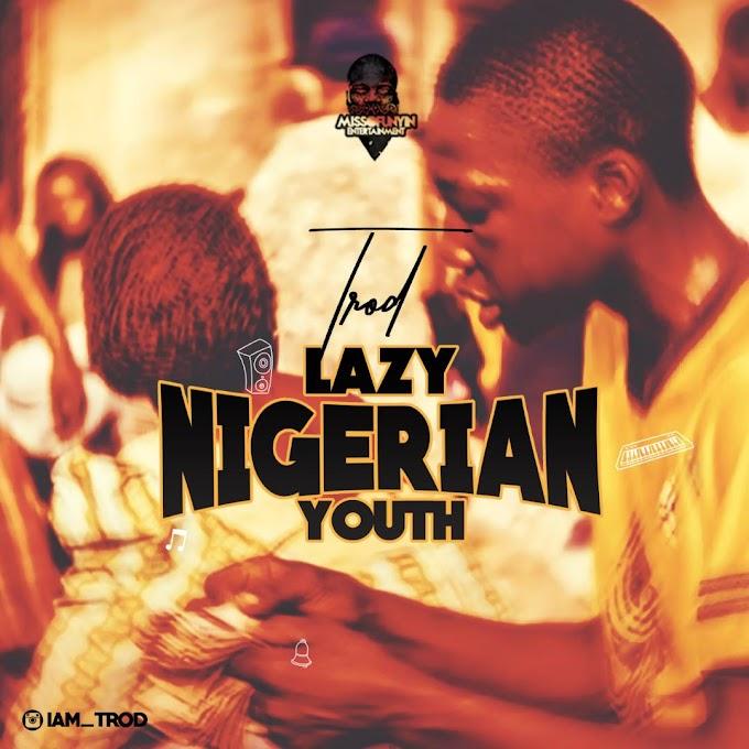 [Music] Trod – Lazy Nigerian Youths