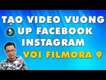 Hướng dẫn tạo video Vuông úp lên Facebook và Instagram với Filmora 9