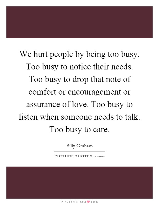 We Hurt People By Being Too Busy Too Busy To Notice Their