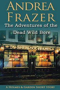 The Adventure of the Dead Wild Bore by Andrea Frazer