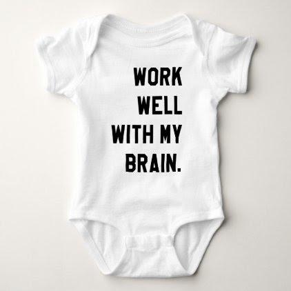 Work well with my brain baby bodysuit