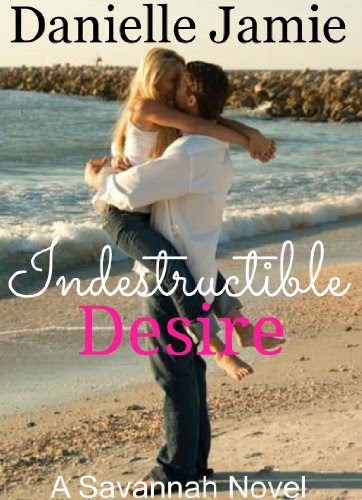 Indestructible Desire (A Savannah Novel) (The Savannah Series) by Danielle Jamie