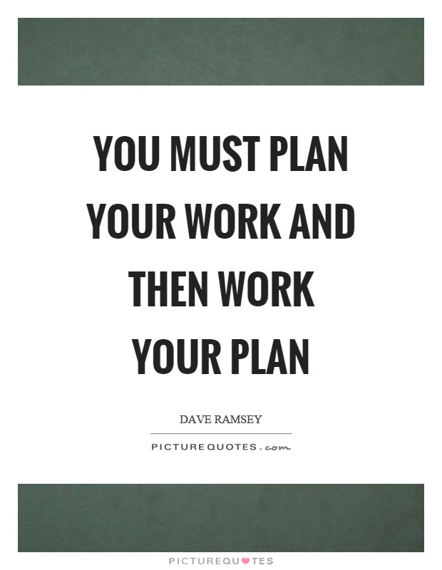 You Must Plan Your Work And Then Work Your Plan Picture Quotes