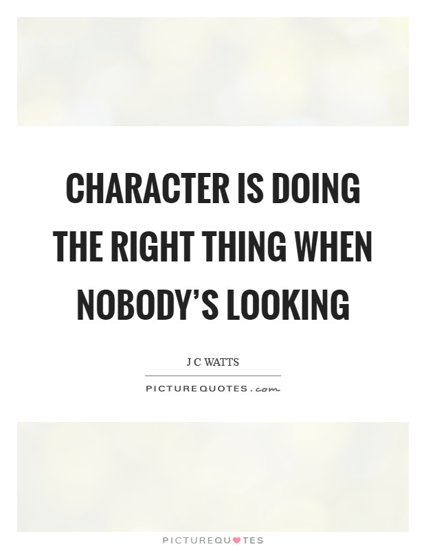 Doing The Right Thing When Nobodys Looking Essay Doing The Right Thing