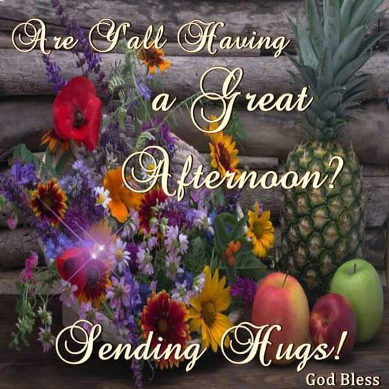 Are Yall Have A Great Afternoon Sending Hugs Pictures Photos