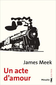 Un acte d'amour Auteur :  James MEEK   Éditions Métailié, Paris Titre original : The People's act of love