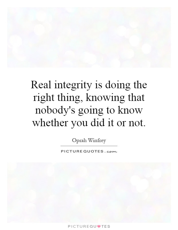 Real Integrity Is Doing The Right Thing Knowing That Nobodys