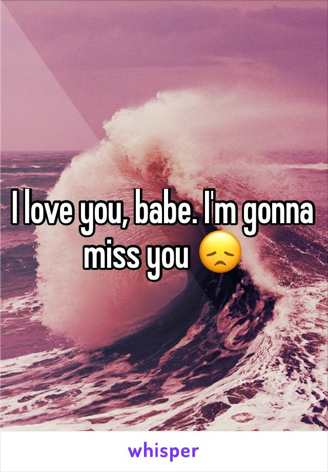 I Love You Babe Im Gonna Miss You
