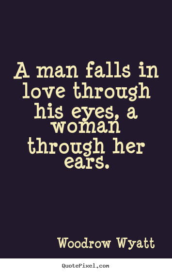 Sayings About Love A Man Falls In Love Through His Eyes A Woman
