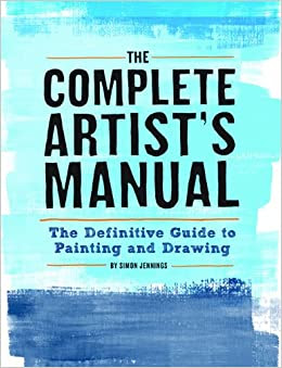The Complete Artist's Manual: The Definitive Guide to Painting and Drawing