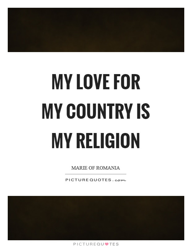 My Love For My Country Is My Religion Picture Quotes