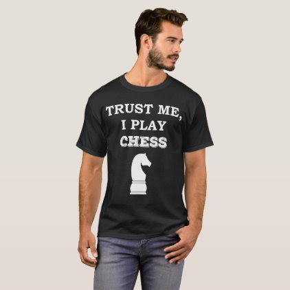 Trust Me I Play Chess Board Games Nerd T-Shirt