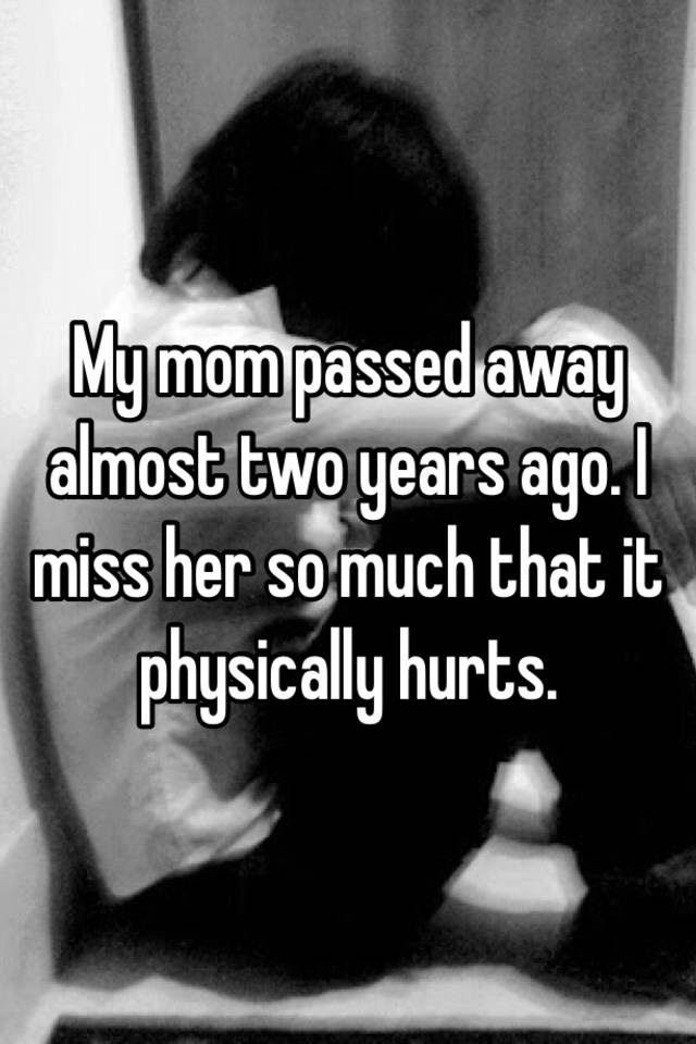 My Mom Passed Away Almost Two Years Ago I Miss Her So Much That It