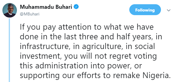 "President Buhari said ""Nigerians will not regret Re-electing him into power"""
