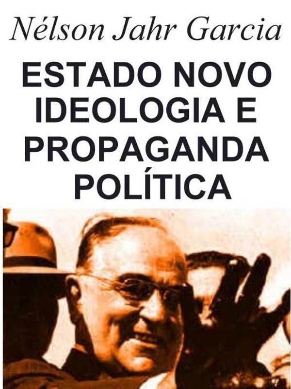Estado Novo Ideologia E Propaganda Política Nélson Jahr Garcia