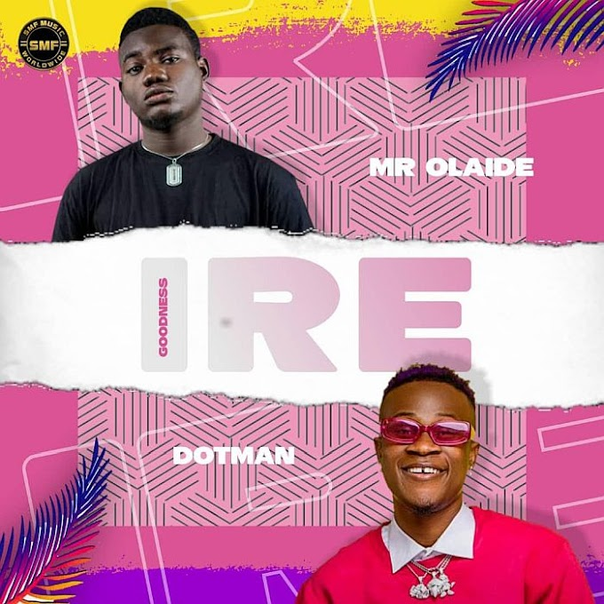 [Music] Mr Olaide Ft. Dotman – Ire