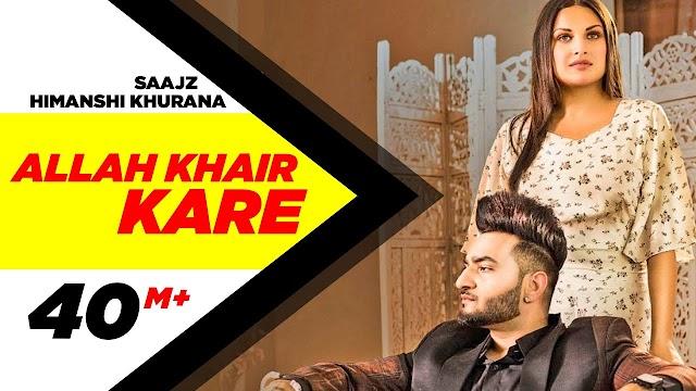 Allah Khair Kare Lyrics - Saajz Ft Himanshi Khurana - Lyrics4world