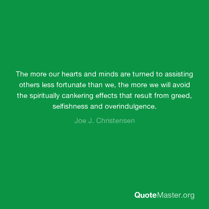 The More Our Hearts And Minds Are Turned To Assisting Others Less