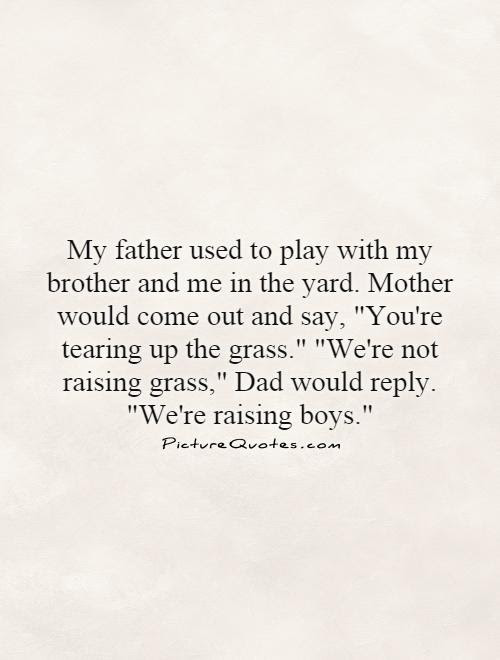 My Father Used To Play With My Brother And Me In The Yard