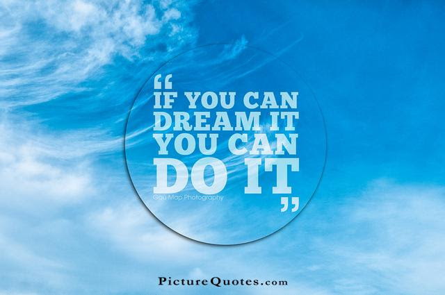 If You Can Dream It You Can Do It Picture Quotes