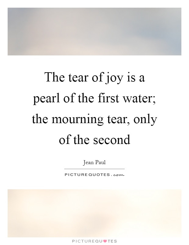 The Tear Of Joy Is A Pearl Of The First Water The Mourning