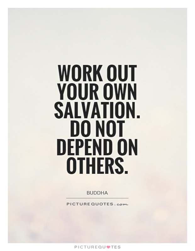 Work Out Your Own Salvation Do Not Depend On Others Picture Quotes