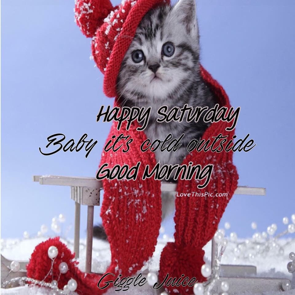 Happy Saturday Good Morning Its Cold Outside Pictures Photos And