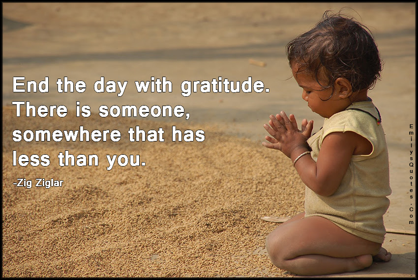End The Day With Gratitude There Is Someone Somewhere That Has