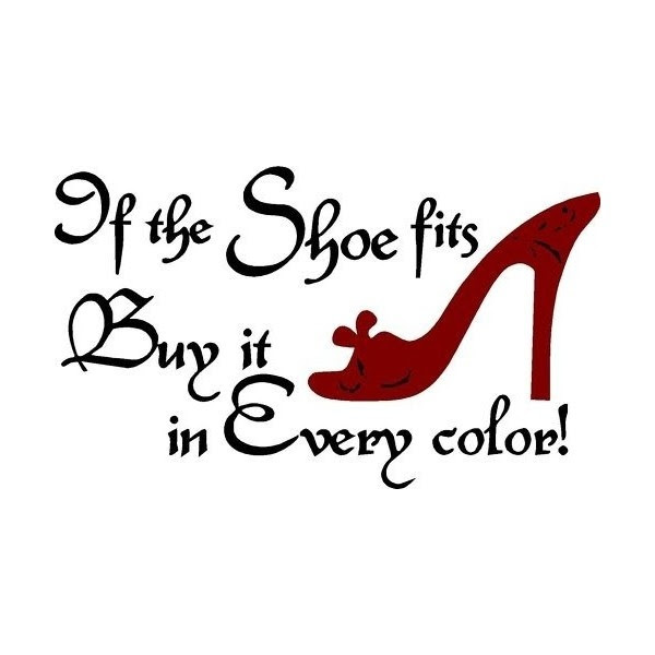 Shoe Fits Wear It Quotes If The Shoe Fits Quotes Quotesgram