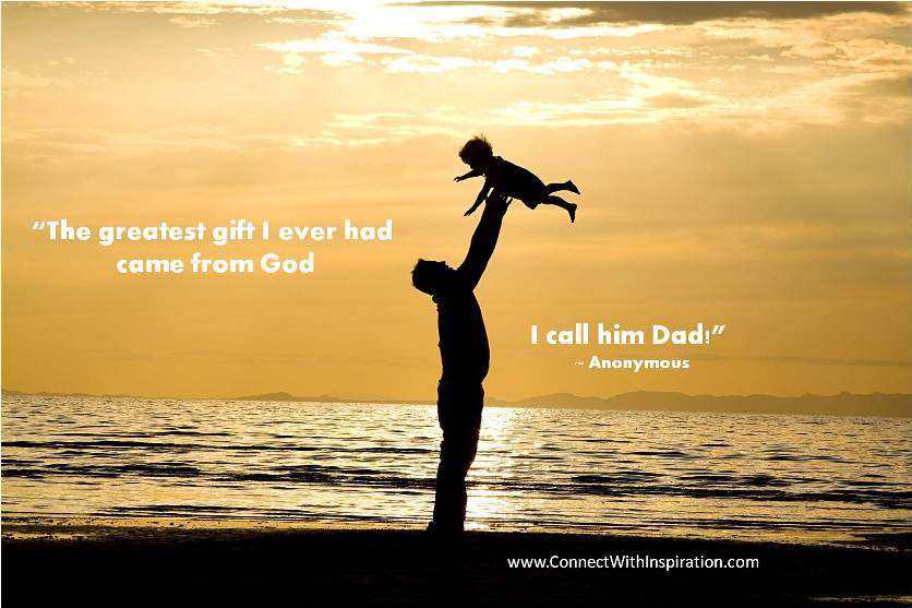 The Greatest Gift I Ever Had Came From God Father Quote