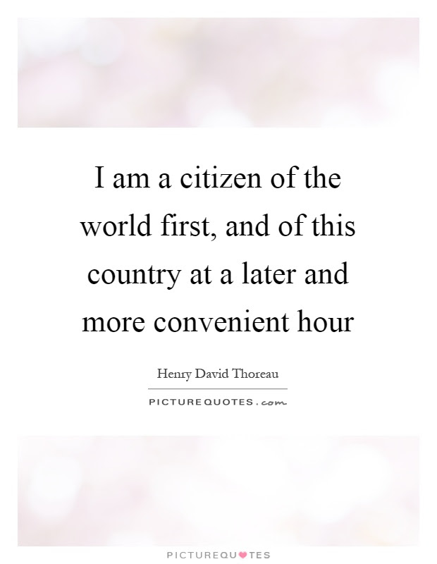 I Am A Citizen Of The World First And Of This Country At A