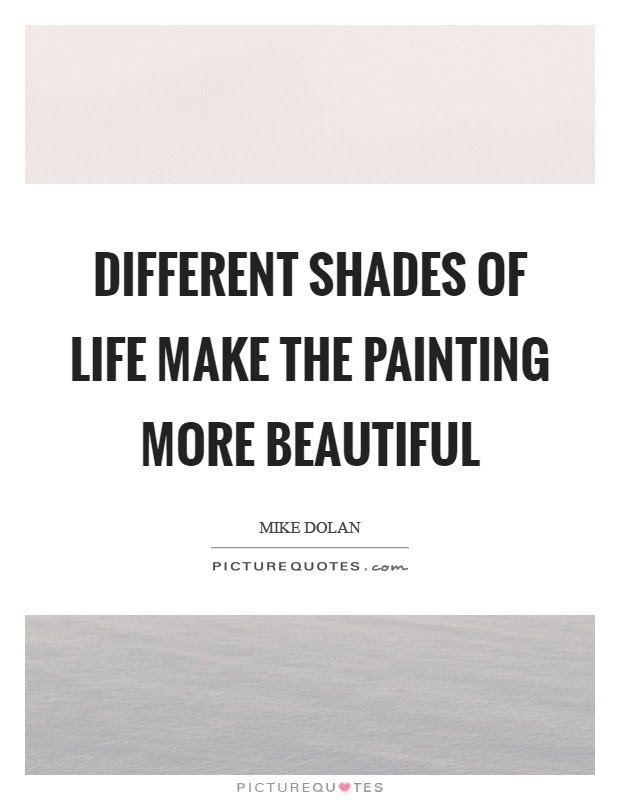Different Shades Of Life Make The Painting More Beautiful Picture