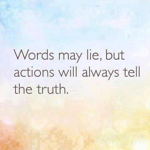 Words May Lie But Actions Will Always Tell The Truth Quotes