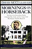 Mornings on Horseback: The Story of an Extraordinary Family, a Vanished Way of Life and the Unique Child Who Became Theodore Roosevelt, by David McCullough