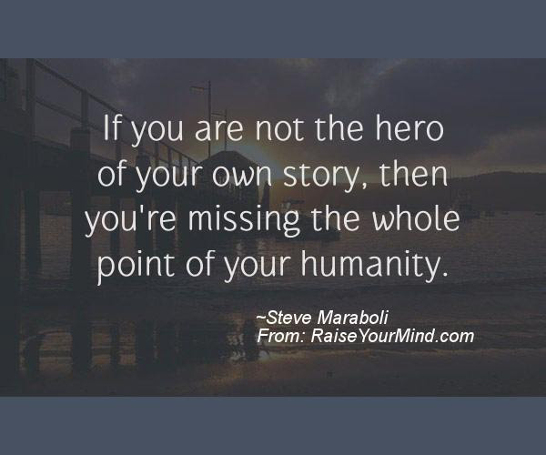 Motivational Inspirational Quotes If You Are Not The Hero Of